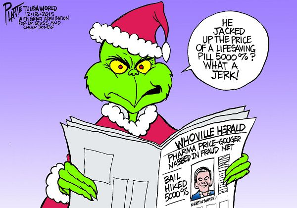 Bruce Plante Cartoon: Pharma Mogul Martin Shkreli, federal fraud, FBI, The Grinch, Former Chief executiveTuring Pharmaceuticals, hedge fund, Daraprim, toxoplasmosis, a parasitic infection that can cause brain damage in babies and people with AIDS, Plante 20151219